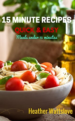 15 Minutes Meals: Quick and Easy recipes for meals under 15 minutes  by  Heather Wattslove