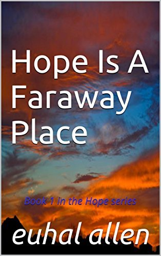 Hope Is A Faraway Place: Book 1 in the Hope series  by  Euhal Allen