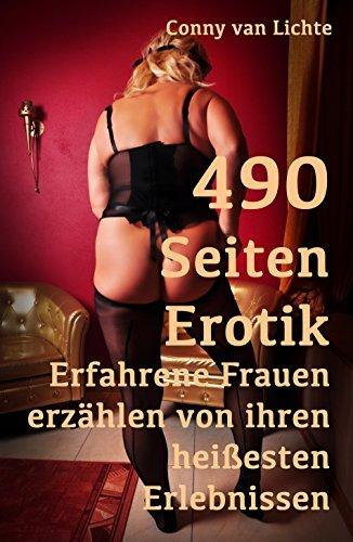 490 Seiten pralle Erotik: Erfahrene Frauen erzählen von ihren heißesten Erlebnissen Conny van Lichte