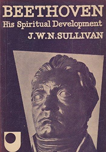 Beethoven: His Spiritual Development (U.Books)  by  J.W.N. Sullivan