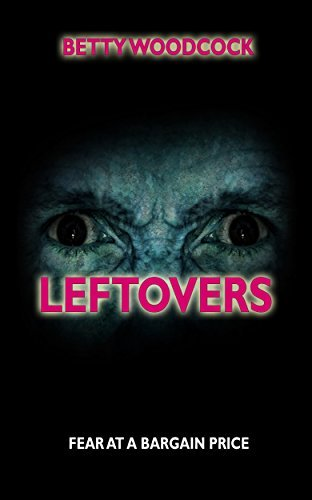 LEFTOVERS: FEAR AT A BARGAIN PRICE  by  Betty Woodcock