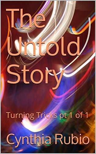 The Untold Story: Turning Tricks pt 1 of 1  by  Cynthia Rubio