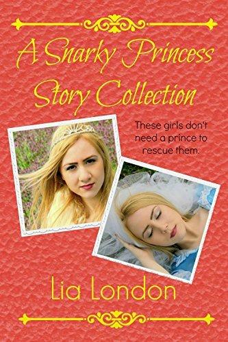 A Snarky Princess Story Collection: Books 1-4 Lia London