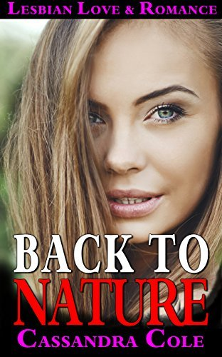 ROMANCE: Lesbian: BACK TO NATURE (First Time Lesbian Gay Bisexual LGBT Erotic BBW Fiction) Cassandra Cole
