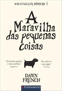 A Maravilha das Pequenas Coisas  by  Dawn French