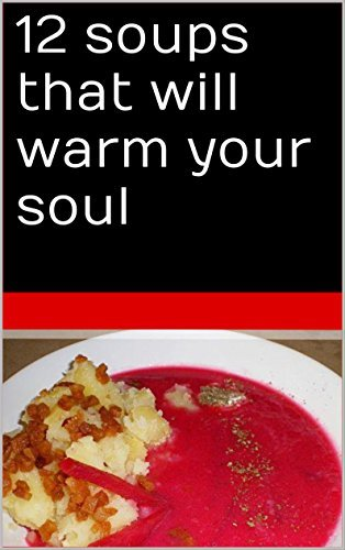 12 soups that will warm your soul: Soup recipes  by  Dominik Kohnert