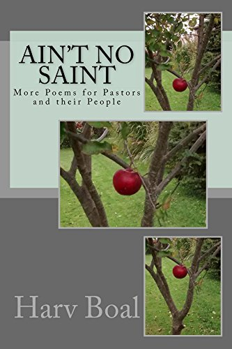 Aint No Saint: More Poems for Pastors and Their People (Poetry Series Book 2)  by  Harv Boal