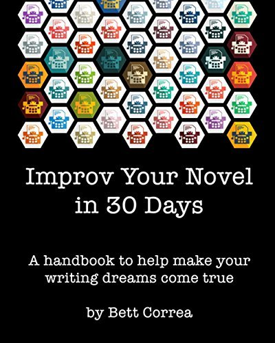 Improv Your Novel in 30 Days: A handbook to help you make your writing dreams come true  by  Bett Correa