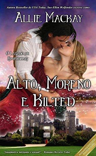 Alto, Moreno e Kilted (O Legado de Ravenscraig Livro 3)  by  Allie Mackay