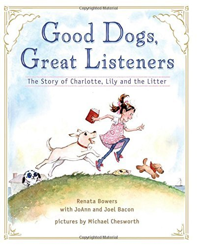 Good Dogs, Great Listeners  by  Renata Bowers