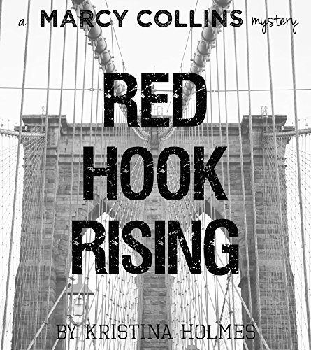 Red Hook Rising: A Marcy Collins Mystery Kristina Holmes