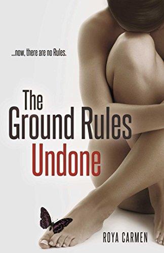 The Ground Rules: Undone (Book 3) (The Rule Breakers Series) Roya Carmen