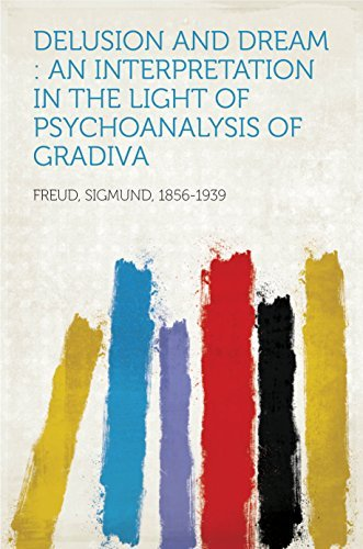 Delusion and Dream : an Interpretation in the Light of Psychoanalysis of Gradiva Sigmund, 1856-1939 Freud