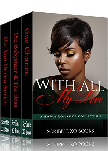 BWWM Pregnancy: WITH ALL MY LOVE: Interracial Bad Boy Billionaire Romance Book Collection Scribble XO Books