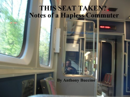 THIS SEAT TAKEN?: Notes of a Hapless Commuter  by  Anthony Buccino
