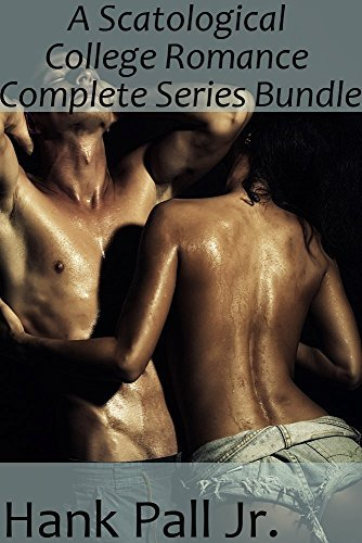 A Scatological College Romance Complete Series Bundle Hank Pall Jr.