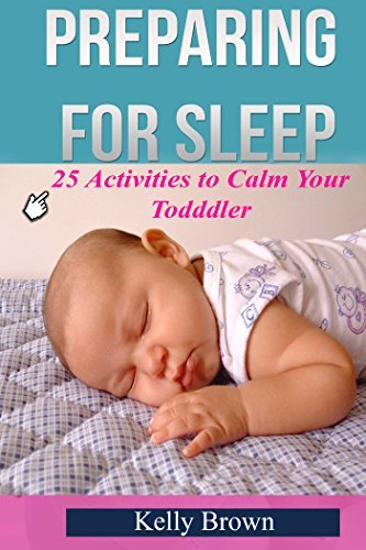 Preparing for Sleep: 25 Activities to Calm Your Toddler Kelly Brown