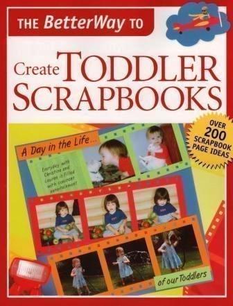 The Betterway to Create Toddler Scrapbooks Betterway Books