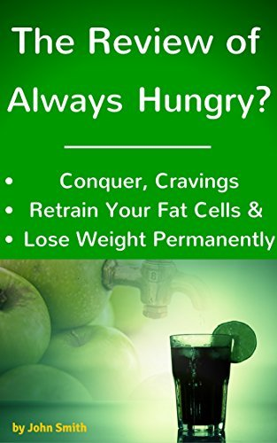 Review of the Always Hungry Diet- Conquer Cravings, Retrain Your Fat Cells, and  by  John Smith