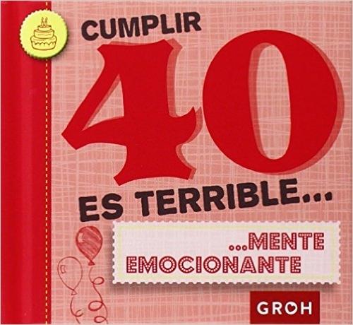 Cumplir 40 es terrible... mente emocionante  by  Isabel Große Holtforth