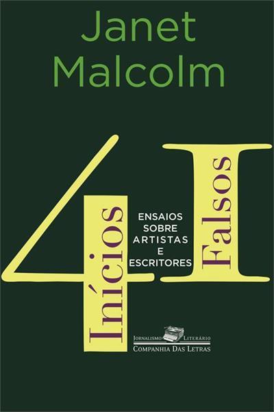 41 Inícios Falsos: Ensaios Sobre Artistas e Escritores  by  Janet Malcolm