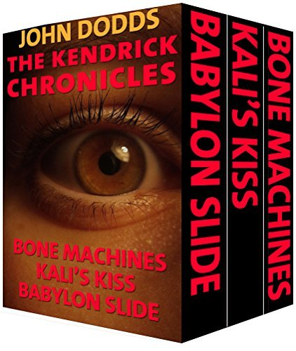 The Kendrick Chronicles: Bone Machines, Kalis Kiss, Babylon Slide John Dodds