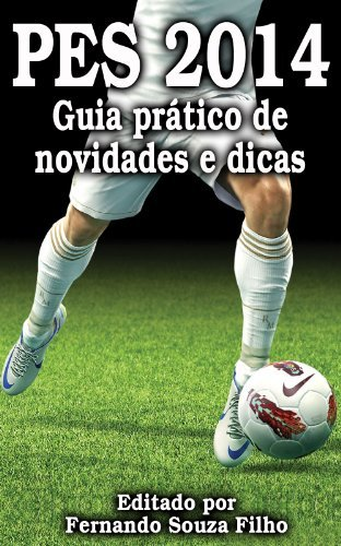 PES 2014: Guia prático de novidades e dicas Fernando Souza Filho
