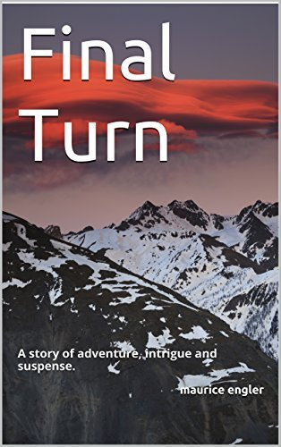 Final Turn: A story of adventure, intrigue and suspense. maurice engler