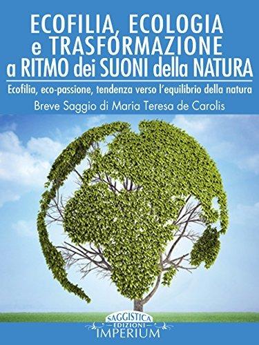 Ecofilia, Ecologia e trasformazione a ritmo dei suoni della Natura  by  Maria Teresa De Carolis