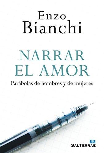 NARRAR EL AMOR. Parábolas de hombres y de mujeres  by  Enzo Bianchi