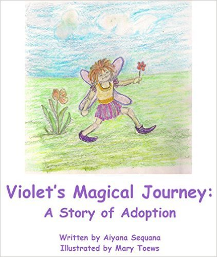 Violets Magical Journey: A Story of Adoption  by  Aiyana Sequana