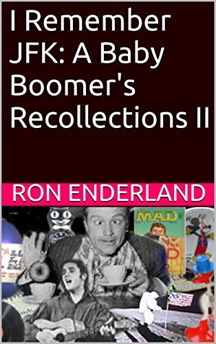 I Remember JFK: A Baby Boomers Recollections II  by  Ron Enderland