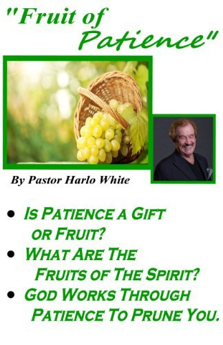 Fruit of Patience  by  Pastor Harlo White