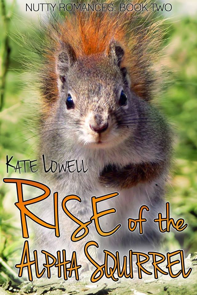 Rise of the Alpha Squirrel (Nutty Romances #2) Kate Lowell