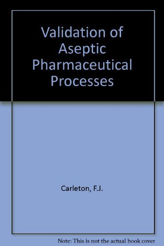 Validation of Aseptic Pharmaceutical Processes Frederick J. Carleton