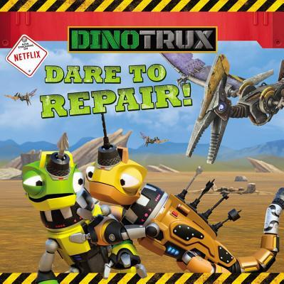 Dinotrux: Dare to Repair! Emily Sollinger