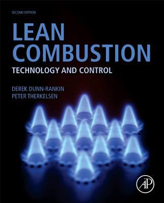 Lean Combustion: Technology and Control  by  Derek Dunn-Rankin