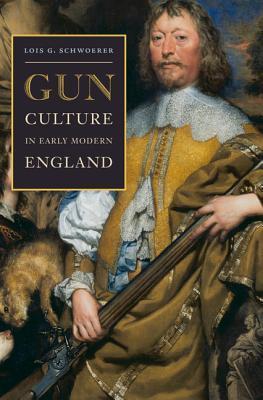 Gun Culture in Early Modern England  by  Lois G Schwoerer
