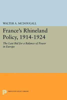 Frances Rhineland Policy, 1914-1924: The Last Bid for a Balance of Power in Europe  by  Walter A McDougall