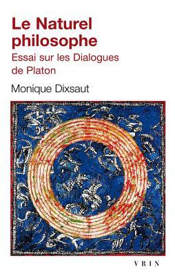 Le Naturel Philosophe: Essai Sur Les Dialogues de Platon  by  Monique Disxaut