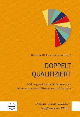Doppelt Qualifiziert: Erfahrungsberichte Und Reflexionen Zum Selbstverstandnis Von Diakoninnen Und Diakonen  by  Dieter Hodl