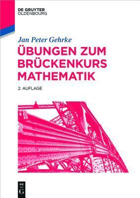Ubungen Zum Bruckenkurs Mathematik  by  Jan Peter Gehrke