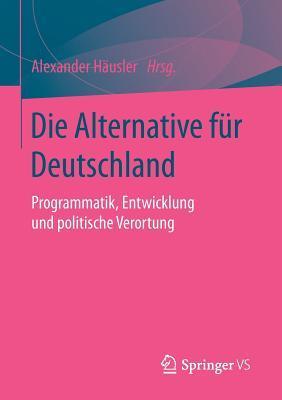 Die Alternative Fur Deutschland: Programmatik, Entwicklung Und Politische Verortung Alexander Hausler