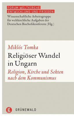 Religioser Wandel in Ungarn: Religion, Kirche Und Sekten Nach Dem Kommunismus  by  Miklós Tomka