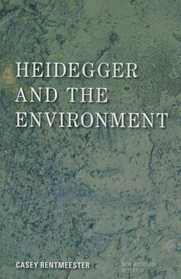 Heidegger and the Environment  by  Casey Rentmeester