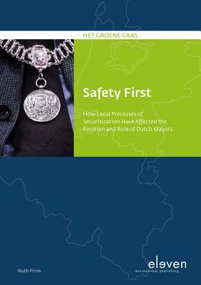 Safety First: How Local Processes of Securitization Have Affected the Position and Role of Dutch Mayors  by  Ruth Prins
