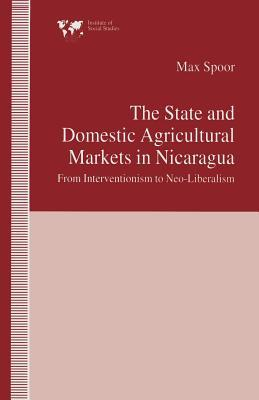 The State and Domestic Agricultural Markets in Nicaragua: From Interventionism to Neo-Liberalism  by  Max Spoor