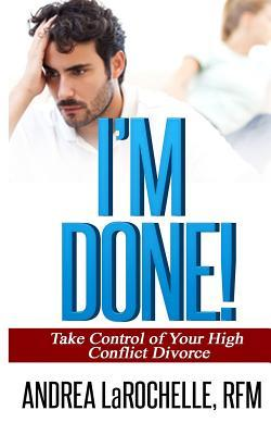 Im Done!: Take Control of Your High Conflict Divorce  by  Andrea Larochelle Rfm