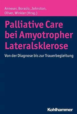 Palliative Care Bei Amyotropher Lateralsklerose: Von Der Diagnose Bis Zur Trauerbegleitung Johanna Anneser