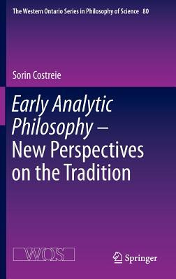 Early Analytic Philosophy - New Perspectives on the Tradition  by  Sorin Costreie